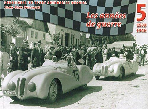 9782960045659: CHRONIQUES DU SPORT AUTOMOBILE MONDIAL TOME 5 Les années de guerre 1939 1946