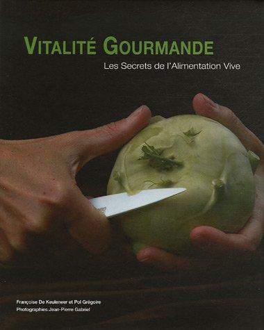 9782960048704: Vitalité Gourmande : Les Secrets de l'Alimentation Vive en 101 recettes