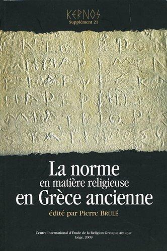 9782960071740: Kernos, Suppl�ment 21 : La norme en mati�re religieuse en Gr�ce ancienne : Actes du XIe colloque du CIERGA (Rennes, septembre 2007)