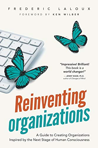 9782960133509: Reinventing Organizations: A Guide to Creating Organizations Inspired by the Next Stage in Human Consciousness