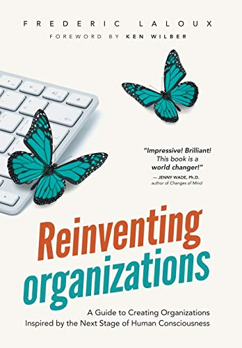 9782960133516: Reinventing Organizations : A Guide to Creating Organizations Inspired by the Next Stage in Human Consciousness