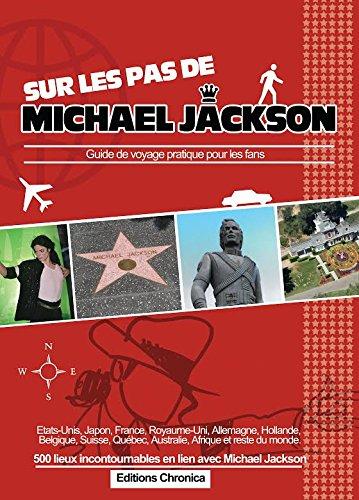 9782960142907: Sur les pas de Michael Jackson: Guide de voyage pratique pour les fans (French Edition)