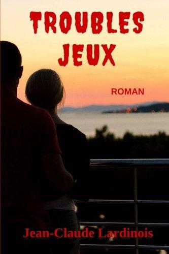 Troubles Jeux: Une romance sentimentale à suspense.: Jean-Claude Lardinois
