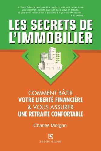 9782960168204: Les Secrets de l'Immobilier: Comment Bâtir Votre Liberté financière et Vous Assurer Une Retraite Confortable (French Edition)