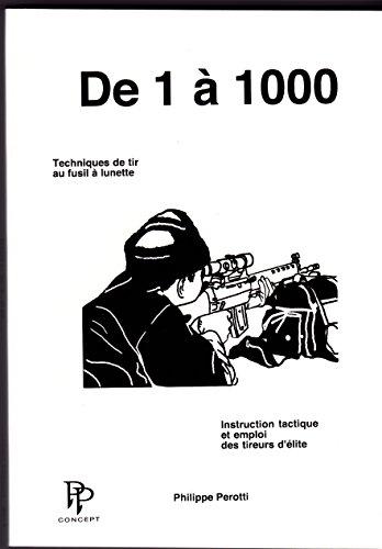 9782970040941: De 1 à 1000: Techniques de tir au fusil à lunette, instruction tactique et emploi des tireurs d'élite