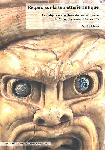 9782970043232: Regard sur la tabletterie antique : Les objets en os, bois de cerf et ivoire du Musée Romain d'Avenches