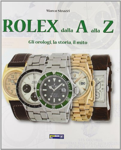 9782970051916: Rolex Dalla A Alla Z: Gli Orologi, La Storia, Il Mito (The A to Z of Rolex: The Watches, The History, The Myth)