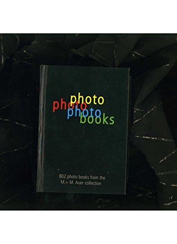 9782970057406: Photo Photo Photo Books: 802 Photo Books from the M + M Auer Collection