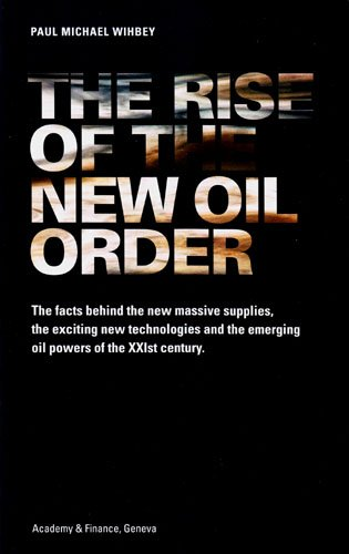 9782970060246: The Rise of the New Oil Order: The Facts Behind the New Massive Supplies, the Exciting New Technologies and the Emerging Oil Powers of the XXIst Century