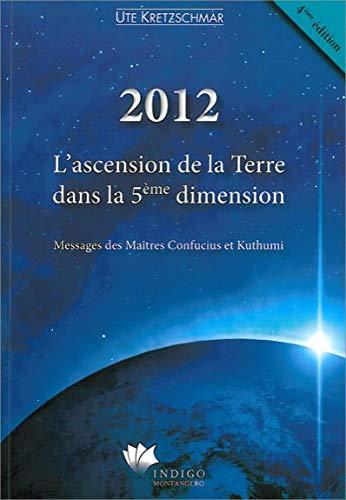 9782970063827: 2012 - L'ascension de la Terre dans la 5ème dimension - Messages des Maîtres Confucius et Kuthumi