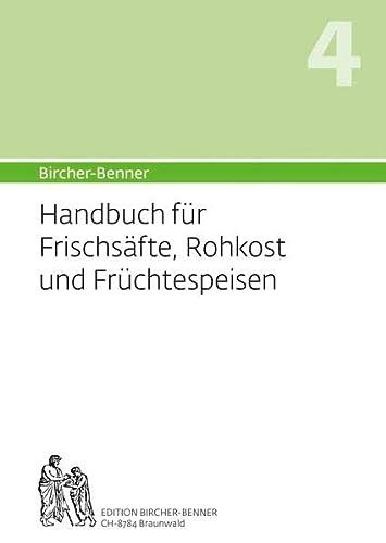 Hand)buch für Frischsäfte, Rohkost und Früchtespeisen: Andres Bircher