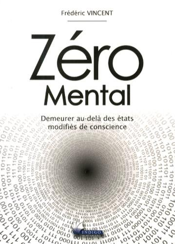9782970082071: Zéro Mental - Demeurer au-delà des états modifiés de conscience