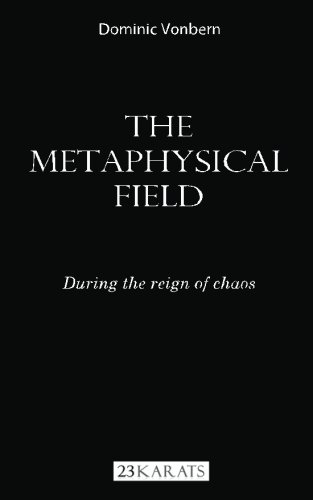 9782970083504: The Metaphysical Field: During The Reign Of Chaos: The Metaphysical Field: During The Reign Of Chaos: Volume 1