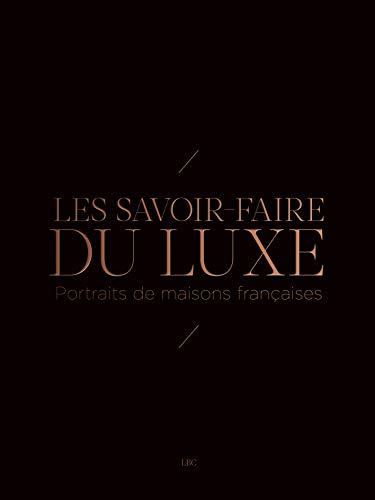 9782970105602: Les savoir-faire du luxe : Portraits de maisons fran�aises