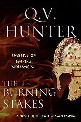 9782970108405: The Burning Stakes: A Novel of the Late Roman Empire (The Embers of Empire) (Volume 6)
