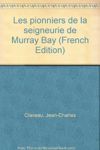 9782980057922: Les pionniers de la seigneurie de Murray Bay (French Edition)
