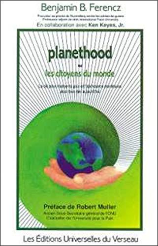 9782980084324: Planethood, ou les citoyens du monde : La cl� pour r�aliser la paix et l'abondance plan�taires pour tous d�s aujourd'hui