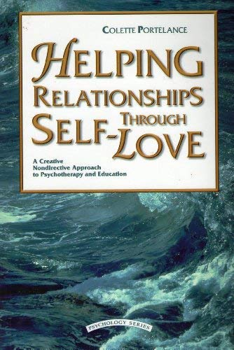 Helping Relationships Through Self-Love: A Creative Nondirective: Portelance, Colette