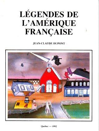 Legendes de L'Amerique Francaise.: Dupont, Jean-Claude.