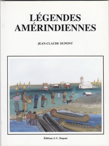LEGENDES AMERINDIENNES (INDIANS, QUEBEC CANADA): JEAN-CLAUDE DUPONT