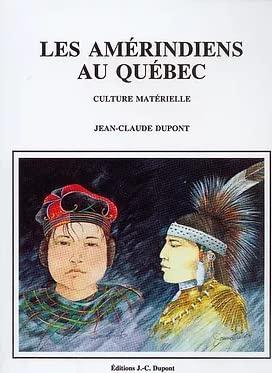 Les Am?rindiens au Qu?bec: Culture materielle: Jean-Claude Dupont