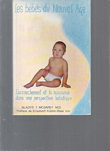 9782980162916: Les bébés du nouvel âge-L'accouchement et la naissance dans une perspective holistique