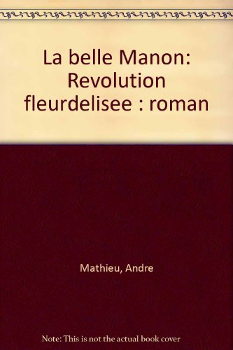 La belle Manon: Revolution fleurdelisee : roman: Mathieu, Andre