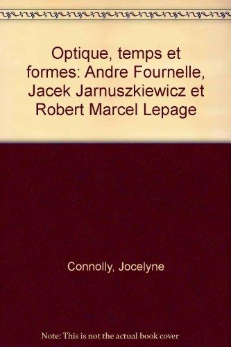 9782980195761: Optique, temps et formes: André Fournelle, Jacek Jarnuszkiewicz et Robert Marcel Lepage (French Edition)