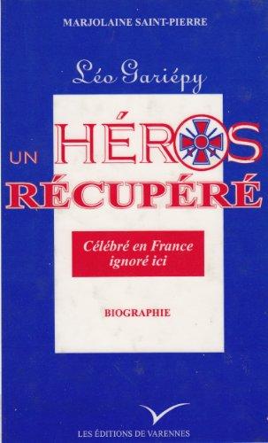 9782980242588: Léo Gariépy, un héros récupéré, célébré en France, ignoré ici: Biographie (French Edition)