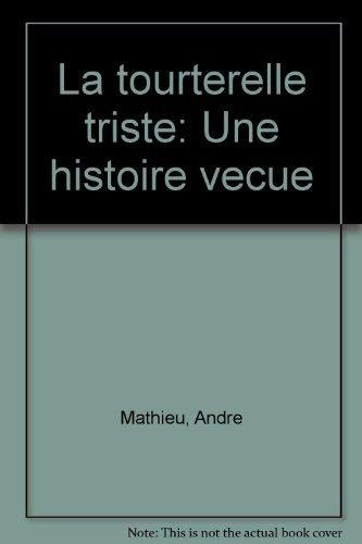 La tourterelle triste: Une histoire vecue (French: Mathieu, Andre
