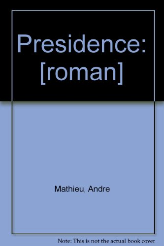 Presidence: [roman] (French Edition): Mathieu, Andre