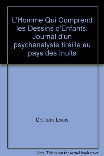 L'Homme Qui Comprend les Dessins d'Enfants: Journal: Couture Louis
