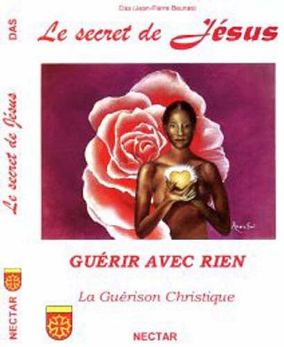 9782980475283: Secret de Jésus (Le). GUÉRIR AVEC RIEN. La Guérison Christique Guérison Christique