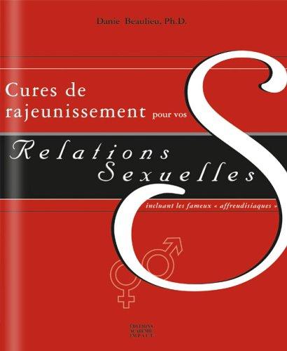 9782980529269: Cures de Rajeunissement Pour Vos Relations Sexuelles: Incluant les fameux affreudisiaques