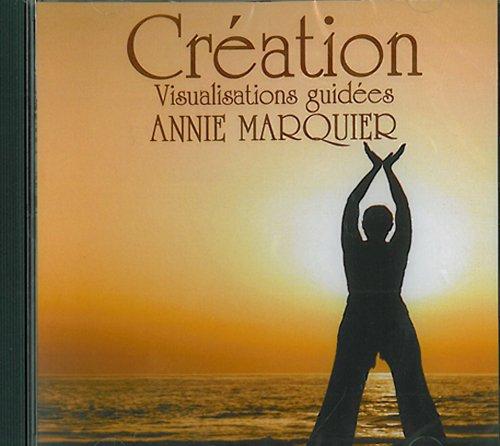 9782980630132: CD CRÉATION - Visualisations guidées - Méditation par ANNIE MARQUIER