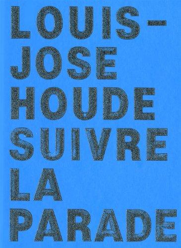 Suivre la parade: Houde, Louis-Jos�