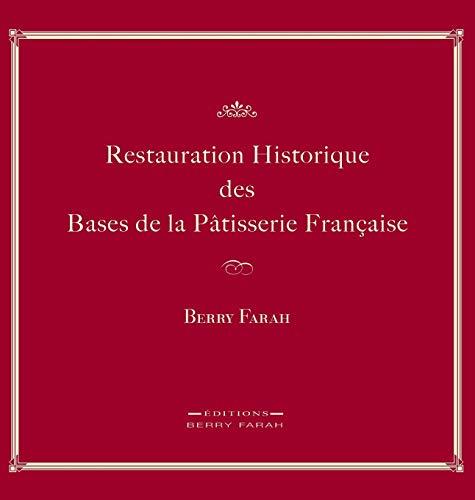 9782981059734: Restauration Historique Des Bases de la Patisserie Francaise