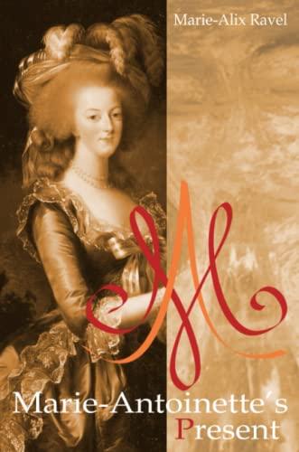 Marie-Antoinettes Present: Marie-Alix Ravel