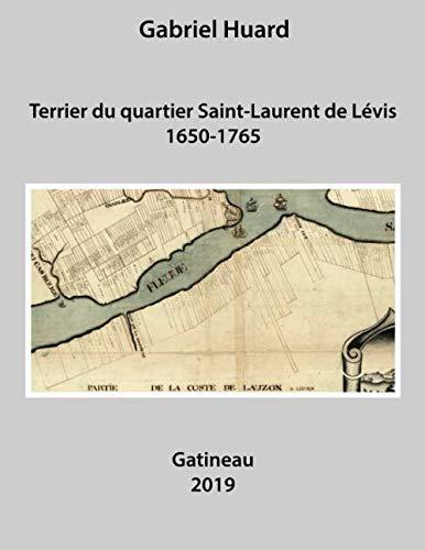 Terrier du quartier Saint-Laurent de Lévis 1650-1765: Huard, Gabriel