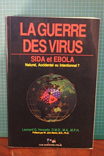 La guerre des virus : Sida et Ebola. Naturel, accidentel ou intentionnel ?: Horowitz, L�onard G. ; ...