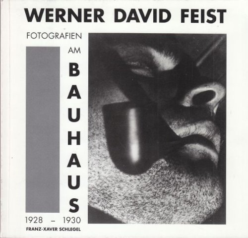 9783000001765: Werner David Feist: Fotografien am Bauhaus, 1928-1930 (German Edition)