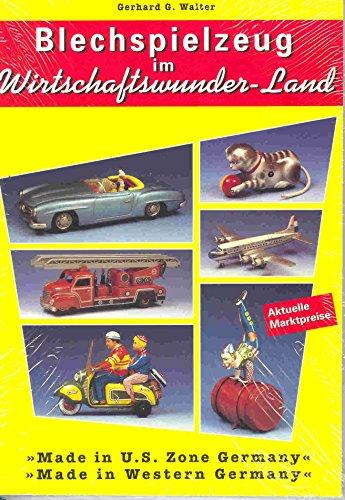 9783000006296: Blechspielzeug im Wirtschaftswunder-Land. > Made in U.S.Zone Germany < / > Made in Western Germany <. o.A.