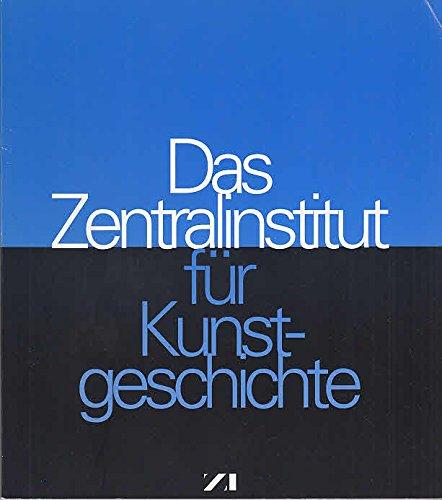 9783000013751: Das Zentralinstitut für Kunstgeschichte (Veröffentlichungen des Zentralinstituts für Kunstgeschichte)