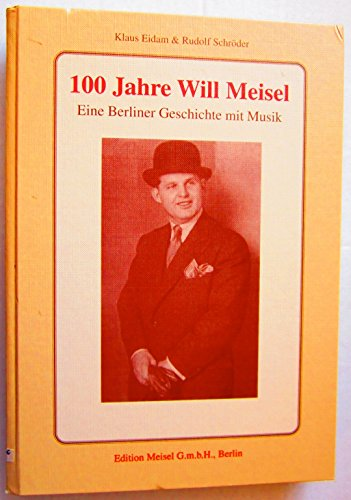 9783000014314: 100 Jahre Will Meisel: Eine Berliner Geschichte mit Musik