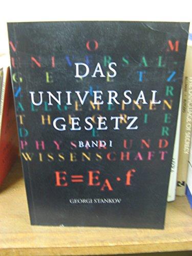 9783000014772: Das Universal Gesetz; Band I: Vom Universalgezets zur Allgemeinen Theorie der Physik und Wissenschaft