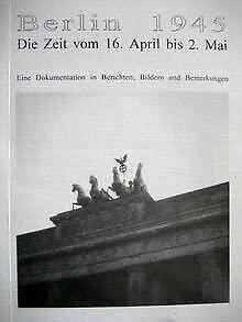 9783000021190: Berlin 1945: Die Zeit vom 16. April bis 2. Mai : u.a. die Ausbruchsversuche an der Weidendammer Brücke : eine Dokumentation in Berichten, Bildern und Bemerkungen (German Edition)