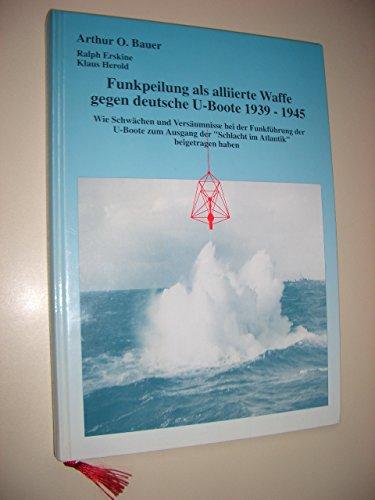 9783000021428: Funkpeilung als alliierte Waffe gegen deutsche U-Boote 1939-1945: Wie Schwächen und Versäumnisse bei der Funkführung der U-Boote zum Ausgang der Schlacht im Atlantik beigetragen haben