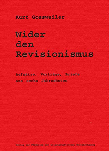 Wider den Revisionismus: Aufsätze, Vorträge, Briefe aus sechs Jahrzehnten - Gossweiler, Kurt