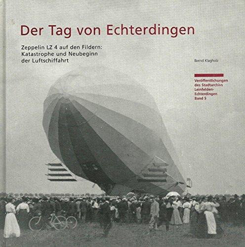 Der Tag von Echterdingen. Zeppelin LZ 4: Klagholz, Bernd und