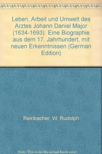 9783000032653: Leben, Arbeit und Umwelt des Arztes Johann Daniel Major (1634-1693): Eine Biographie aus dem 17. Jahrhundert, mit neuen Erkenntnissen